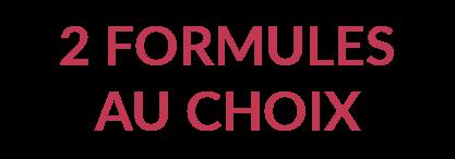 2 FORMULES AU CHOIX